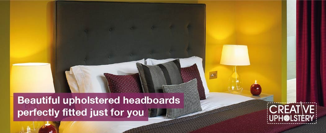 Bed with upholstered headboard and pillows with text 'Beautiful upholstered headboardsperfectly fitted just for you' and white Creative Upholstery logo